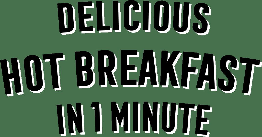 Delicious Hot Breakfast In 1 Miniute